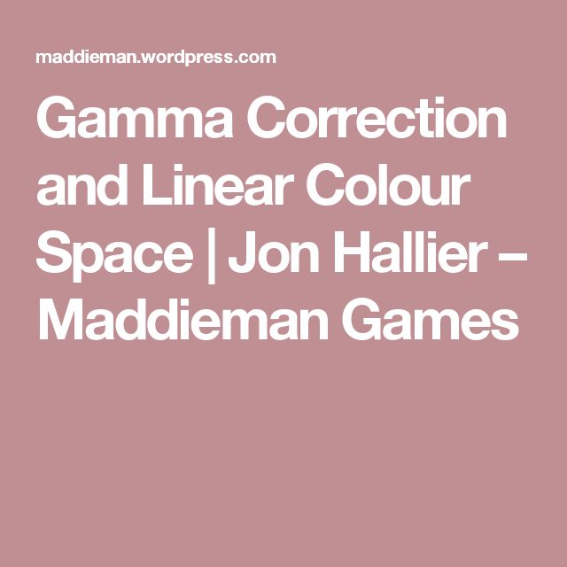 Gamma Correction and Linear Colour Space | Jon Hallier – Maddieman Games