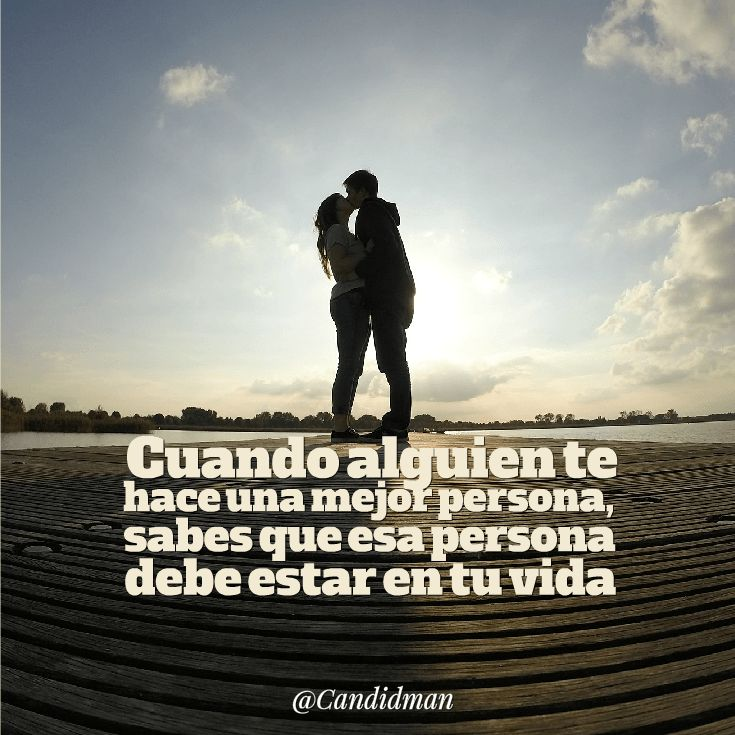 """""""Cuando alguien te hace una mejor persona, sabes que esa persona debe estar en tu #Vida"""". @candidman #Frases #Amor"""
