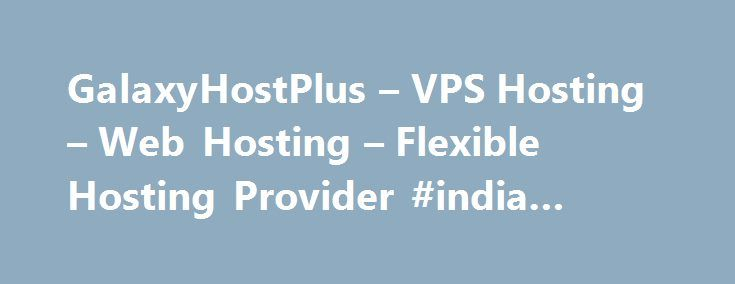 GalaxyHostPlus – VPS Hosting – Web Hosting – Flexible Hosting Provider #india #web #hosting http://hosting.nef2.com/galaxyhostplus-vps-hosting-web-hosting-flexible-hosting-provider-india-web-hosting/  #samp hosting # cPanel- Webhosting LiteSpeed Web Server (LSWS) is a high-performance Apache drop-in replacement. LSWS is the 4th most popular web server on the internet and the #1 commercial web server. Upgrading your web server to LiteSpeed Web Server will improve your performance and lower…