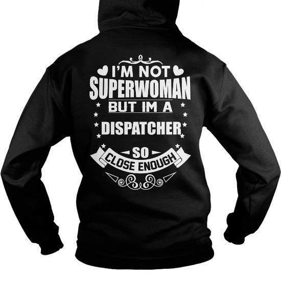 I am not Superwoman but I am DISPATCHER so close enough => Check out this shirt or mug by clicking the image, have fun :) Please tag, repin & share with your friends who would love it. #Dispatchermug, #Dispatcherquotes #Dispatcher #hoodie #ideas #image #photo #shirt #tshirt #sweatshirt #tee #gift #perfectgift