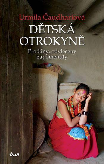 Kniha Dětská otrokyně. Prodány, odvlečeny, zapomenuty | bux.cz