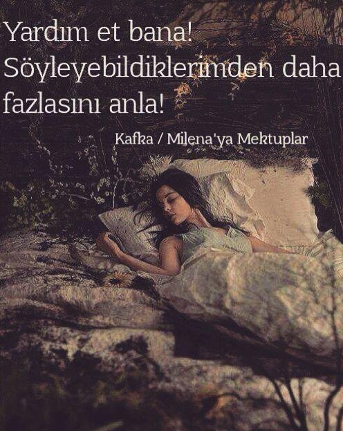 Yardım et bana!  Söyleyebildiklerimden daha fazlasını anla!   - Kafka / Milena'ya Mektuplar