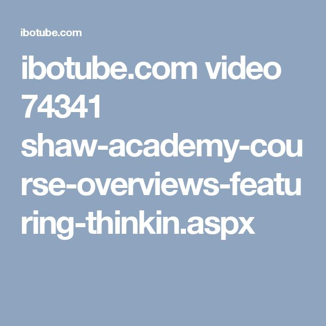 ibotube.com video 74341 shaw-academy-course-overviews-featuring-thinkin.aspx