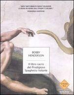 Bobby Henderson - Libro Il libro sacro del Prodigioso Spaghetto Volante (2006)