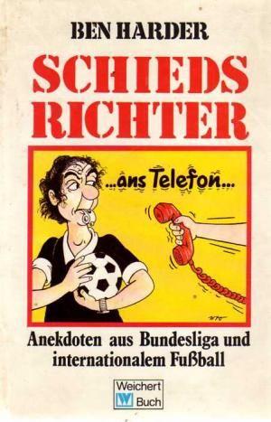 gebrauchtes Buch – Harder, Ben – Schiedsrichter ans Telefon - Anekdoten aus Bundesliga und internationalem Fußball