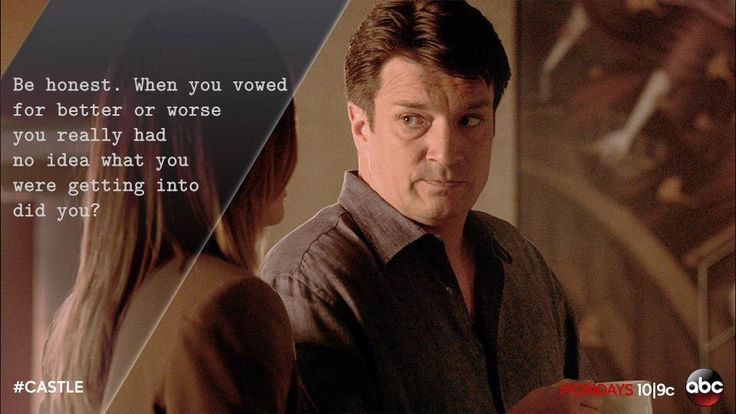 """Be honest. When you vowed for better or for worse, you really had no idea what you were getting into, did you?"" Castle to Beckett, Castle TV show quotes"