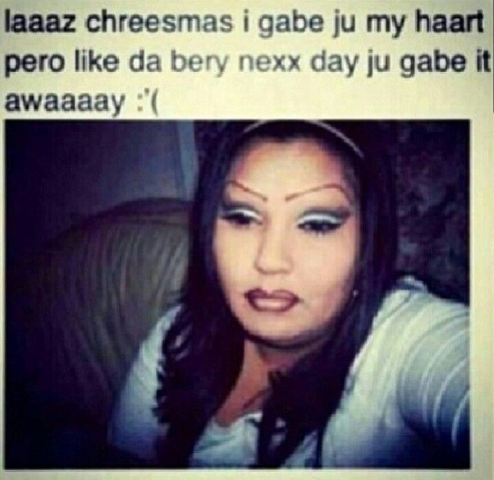 LMAO last Christmas I gave you my heart but the very next day you gave it away - Mexican chola version #hilarious