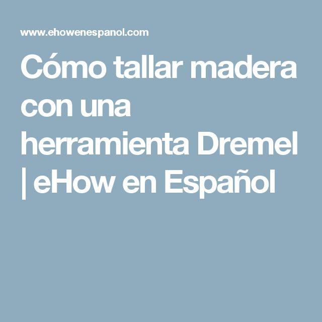 Cómo tallar madera con una herramienta Dremel | eHow en Español