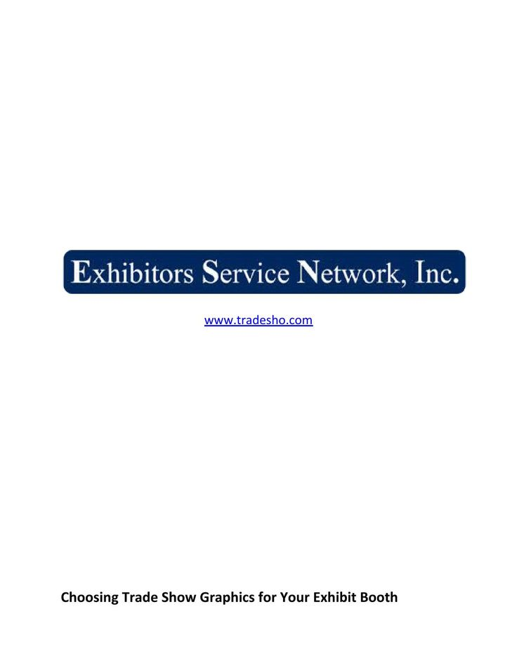 Choosing Trade Show Graphics for Your Exhibit Booth  One of the most attractive elements in your exhibit booth is the trade show graphics. In fact, the graphics should be able to catch the attention of trade show attendees within a period of three seconds. For more information, visit us!  Exhibitors Service Network, Inc. http://www.tradesho.com/