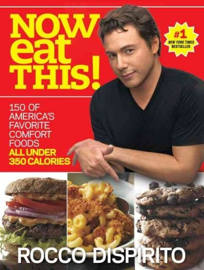 Now eat this! : 150 of America's favorite comfort foods, all under 350 calories / Rocco DiSpirito