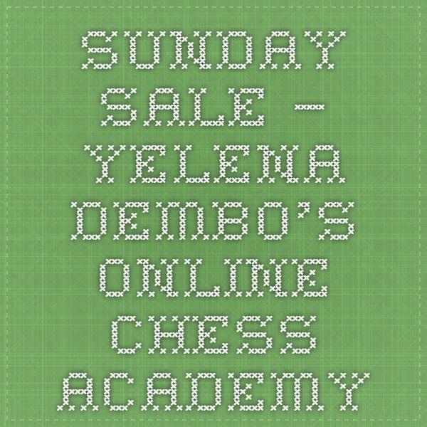 Sunday Sale – Yelena Dembo's Online Chess Academy