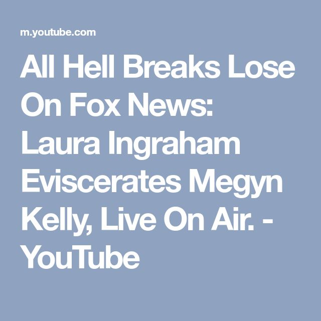 All Hell Breaks Lose On Fox News: Laura Ingraham Eviscerates Megyn Kelly, Live On Air. - YouTube