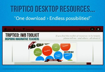 The Triptico resource application currently contains 23 different interactive resources - all of which are easy to edit, adapt, save and share.    You can access them all with one simple download... everything is completely free - and you will receive updates whenever new resources are added!