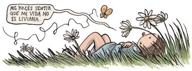 Me haces sentir que mi vida no es tan liviana. Liniers.