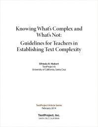 Knowing What's Complex and What's Not:  Guidelines for Teachers in Establishing Text Complexity is a TextProject article that explores text complexity and expands on the 7 actions teachers can take relating to text complexity.