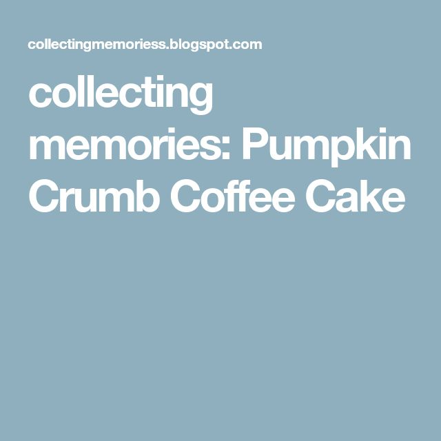 collecting memories: Pumpkin Crumb Coffee Cake