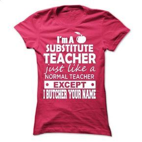 Im A Substitute Teacher Just Like A Normal Teacher - #cute shirt #tshirt organization. SIMILAR ITEMS => https://www.sunfrog.com/LifeStyle/Im-A-Substitute-Teacher-Just-Like-A-Normal-Teacher-Ladies.html?68278