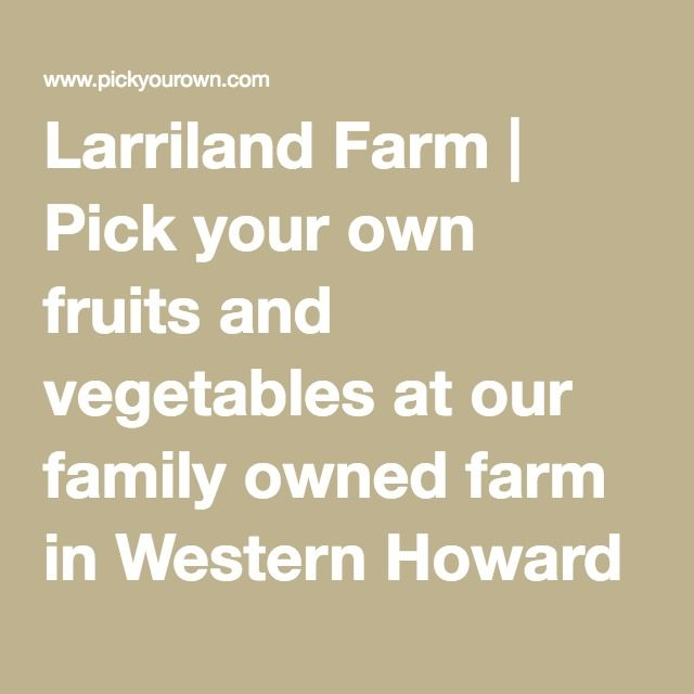 Larriland Farm | Pick your own fruits and vegetables at our family owned farm in Western Howard county, Maryland.