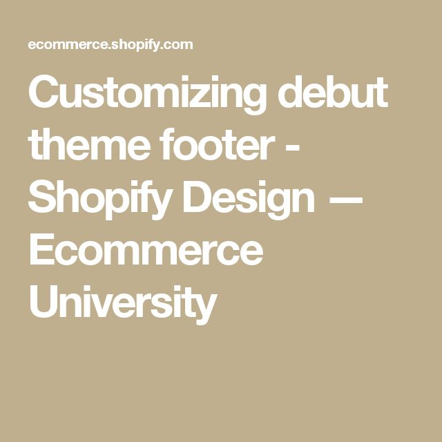 Customizing debut theme footer - Shopify Design — Ecommerce University