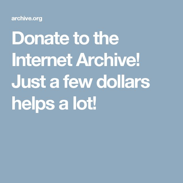 Donate to the Internet Archive!  Just a few dollars helps a lot!