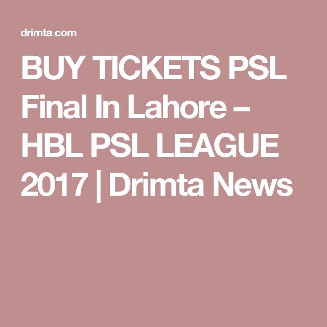 BUY TICKETS PSL Final In Lahore – HBL PSL LEAGUE 2017 | Drimta News