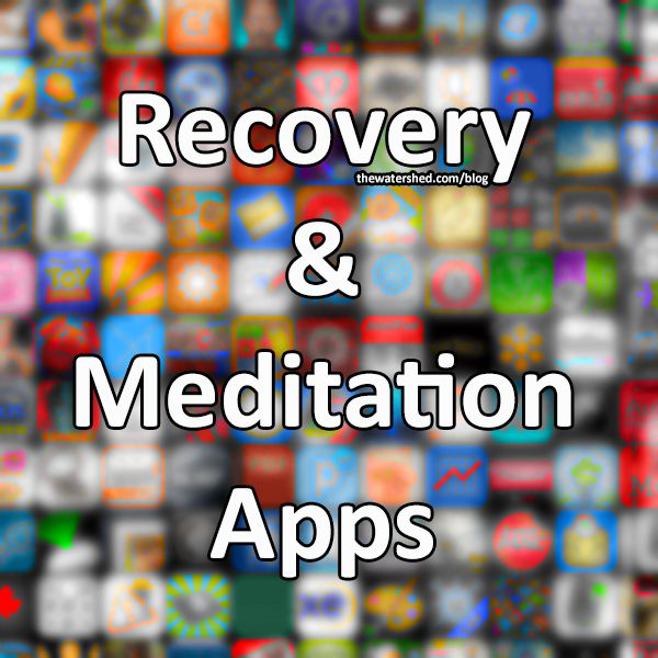 recovery-meditation-apps-free-watershed. #hawaiirehab www.hawaiiislandrecovery.com
