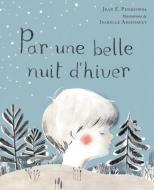 «Par une belle nuit d'hiver», de Jean E. Pendziwol et d'Isabelle Arsenault, une illustratrice montréalaise.