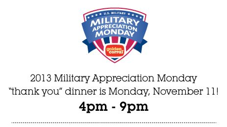 Golden Corral 2013 Military Appreciation Monday 'thank you' dinner is Monday, November 11, 4pm - 9pm