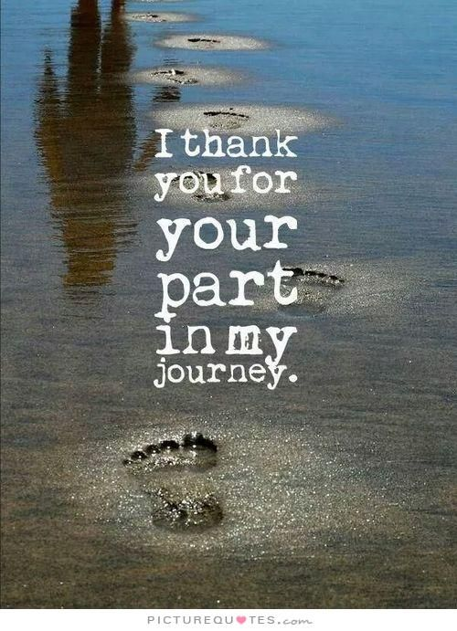 I thank you for your part in my journey. Picture Quotes.