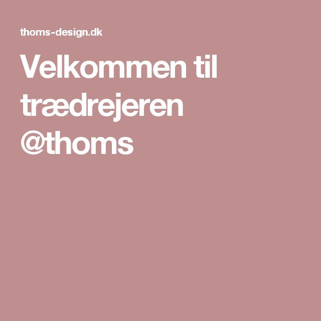 Velkommen til trædrejeren @thoms