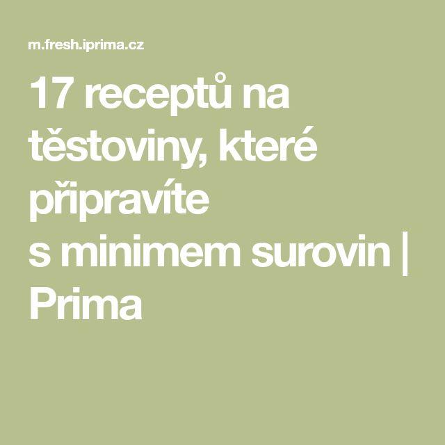 17 receptů na těstoviny, které připravíte sminimem surovin   Prima