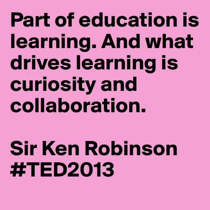 """""""Part of education is learning. And what drives learning is curiosity and collaboration."""" - Sir Ken Robinson"""