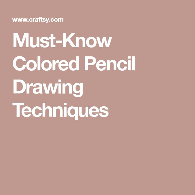 Must-Know Colored Pencil Drawing Techniques