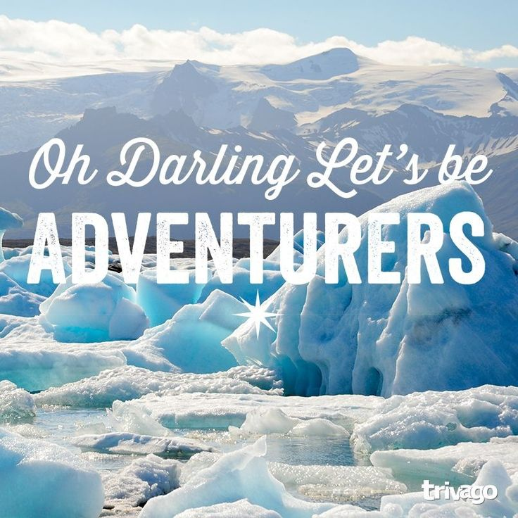 Travel Quotes: Oh Darling, let's be adventurers