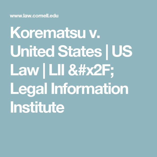 Korematsu v. United States | US Law | LII / Legal Information Institute
