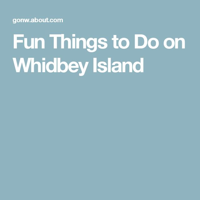 Fun Things to Do on Whidbey Island
