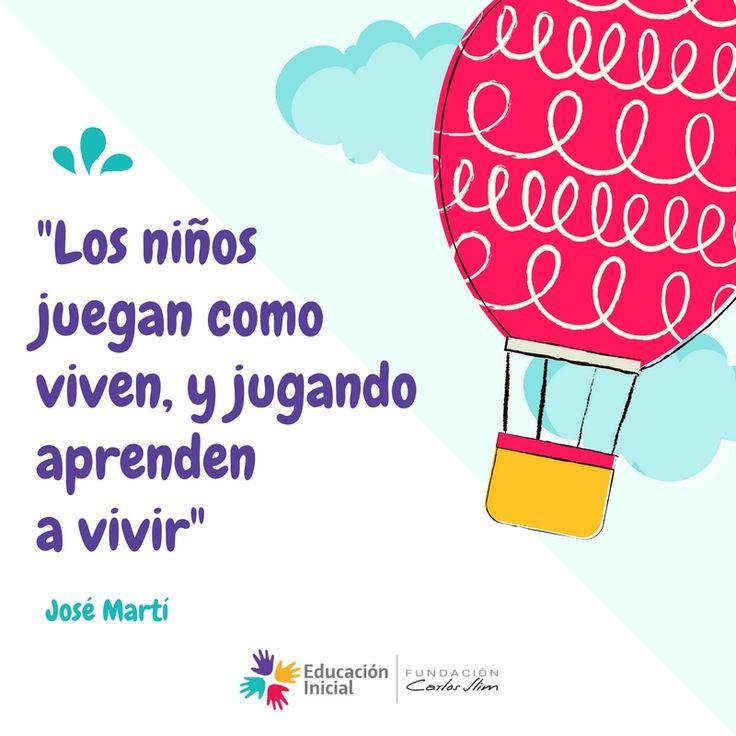 """""""Los niños juegan como viven, y jugando aprenden a vivir"""" #JoseMarti  #Juego #Aprendizaje #Experiencias #Frase"""