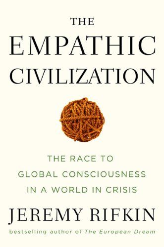 The Empathic Civilization: The Race to Global Consciousness in a World in Crisis by Jeremy Rifkin: Worth Reading, Books Jackets, Empathy Bookshelf, Nonfiction Books, Books Worth, Embrace Empathy, Booksgreat Reading, Empathic Civil, Global Consciousness