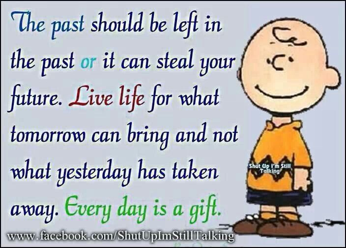 The past should be left in the past or it can steal your future.