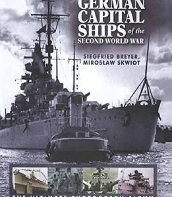German Capital Ships Of The Second World War: The Ultimate Photograph Album PDF