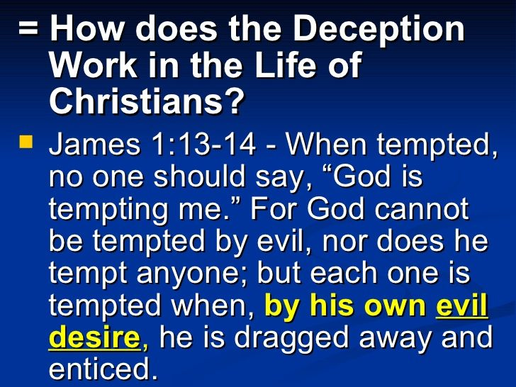 Image result for ames 1:13-15 (13) Let no man say when he is tempted, I am tempted of God: for God cannot be tempted with evil, neither tempteth he any man: (14) But every man is tempted, when he is drawn away of his own lust, and enticed. (15) Then when lust hath conceived, it bringeth forth sin: and sin, when it is finished, bringeth forth death.