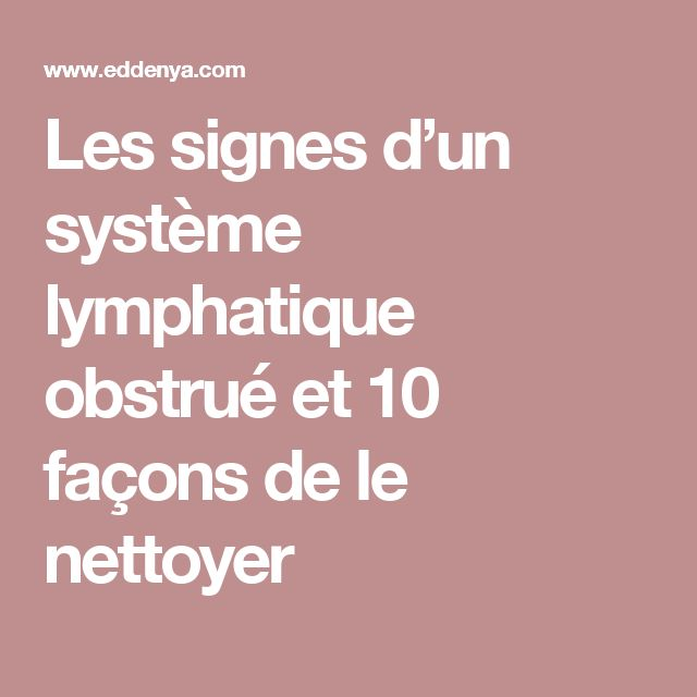 Les signes d'un système lymphatique obstrué et 10 façons de le nettoyer