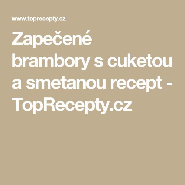 Zapečené brambory s cuketou a smetanou recept - TopRecepty.cz
