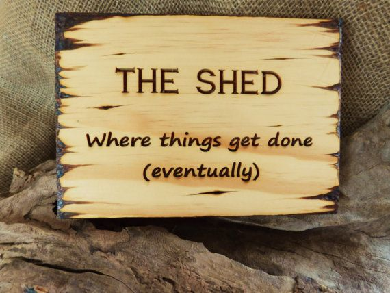 "reclaimed wood sign, ""the shed, where things get done, eventually"" The Shed sign wooden shed sign heat engraved gift by TheShedSign"