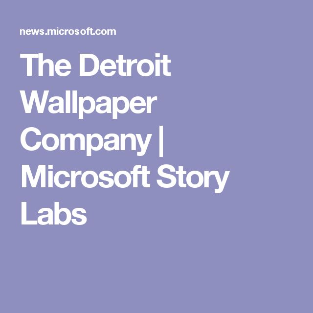 The Detroit Wallpaper Company | Microsoft Story Labs