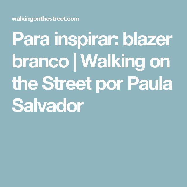 Para inspirar: blazer branco | Walking on the Street por Paula Salvador