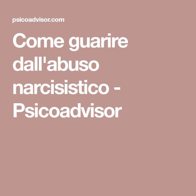Come guarire dall'abuso narcisistico - Psicoadvisor