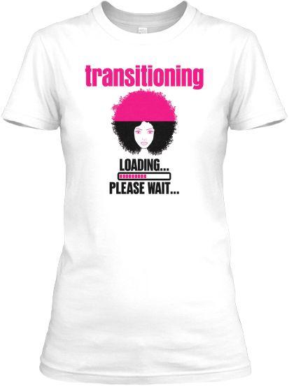 transitioning loading please wait   Teespring white #naturalhair #naturalhairtshirts