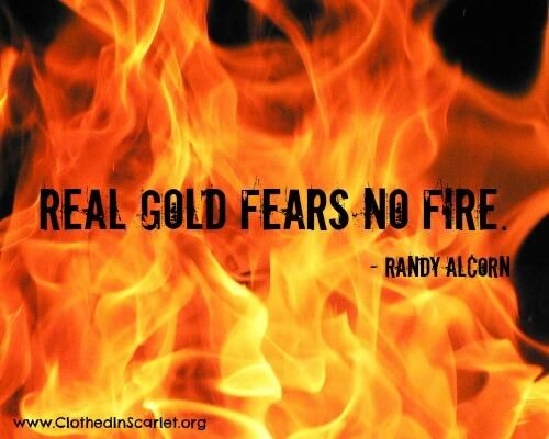 Real gold fears no fire. - Randy Alcorn