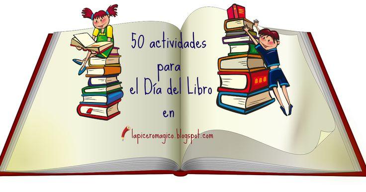 Recopilación de  actividades para el fomento de la Lectura y la Escritura , que nos pueden venir muy bien para el Día/Semana del Libro...